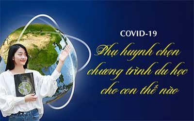 COVID-19 - Phụ huynh chọn chương trình du học cho con thế nào